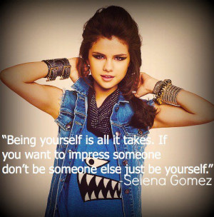 Selena gomez, quotes, sayings, being yourself, quote