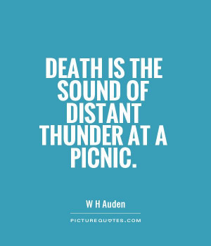 Death is the sound of distant thunder at a picnic Picture Quote #1