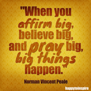 when+you+affirm+big+believe+big+and+pray+big+big+things+happen+copy ...