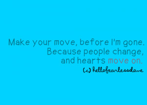 http://quotespictures.com/make-your-movebefore-im-gone-break-up-quote/
