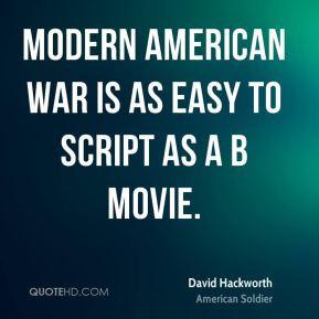 David Hackworth - Modern American war is as easy to script as a B ...