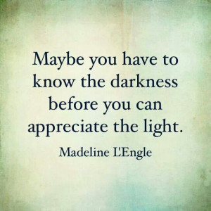 need the darkness of cancer to show the lights in my life.