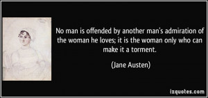 No man is offended by another man's admiration of the woman he loves ...