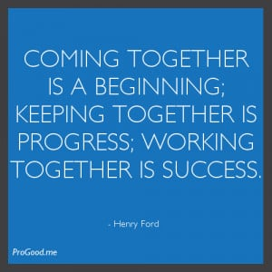 coming-together-is-a-beginning-keeping-together-is-progress-working ...