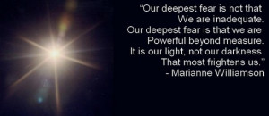 "Marianne Williamson Quote:""Our deepest fear is not that we are ..."