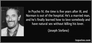In Psycho IV, the time is five years after III, and Norman is out of ...