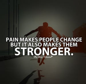 Pain makes people change - Quotes with Pictures | We Heart It