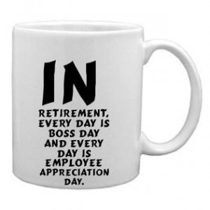 ... , every day is Boss Day and every day is Employee Appreciation Day