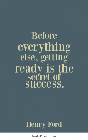 Henry Ford picture quotes - Before everything else, getting ready is ...