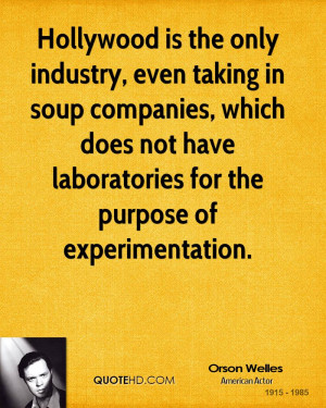 Hollywood is the only industry, even taking in soup companies, which ...