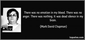 There was no emotion in my blood. There was no anger. There was ...