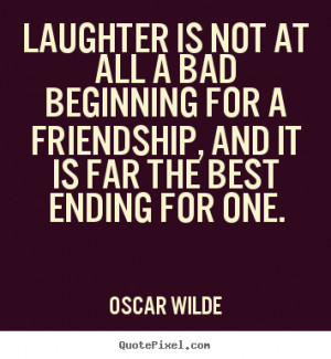 Friends And Laughter Quotes Laughter is not at all a bad