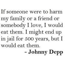 ... train of thought here Johnny boy...don't mess with my family. More