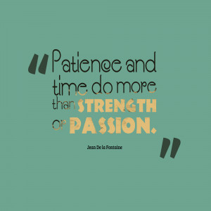Patience-and-time-do-more__quotes-by-Jean-De-la-Fontaine-62.png