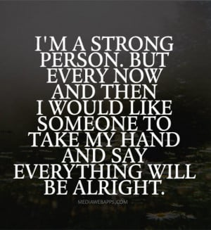 strong person. But every now and then I would like someone to ...