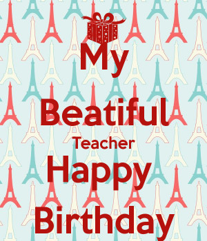 to happy birthday teacher and check another quotes beside these happy ...
