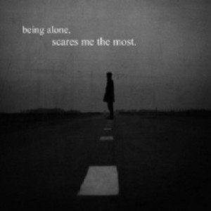 Being alone scares me the most.