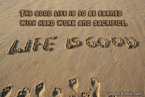 The good life is to be earned with hard work and sacrifice.