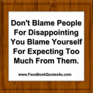 Don't blame people for Disappointing you blame yourself for expecting ...