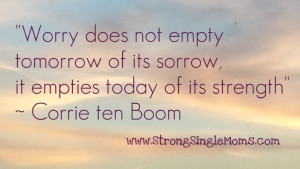 Quotes for Strong Single Moms] Why Not to Worry – Corrie ten Boom