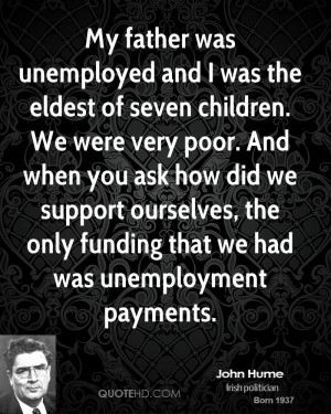 My father was unemployed and I was the eldest of seven children. We ...