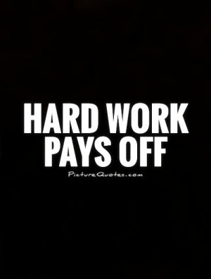 hard work pays off quotes hard work pays off sayings hard work hard ...