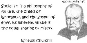 Socialism is a philosophy of failure, the creed of ignorance, and the ...