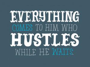 Hustle Quotes 7835880118_7da0488abe_o.jpg