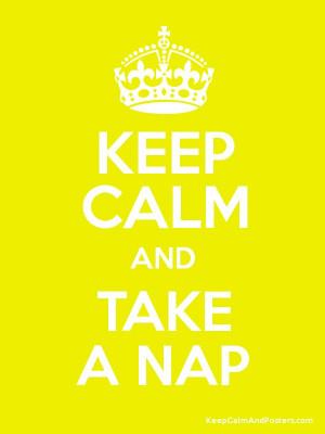 Keep Calm and Take a Nap