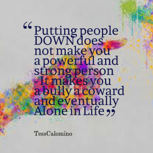 Quotes Picture: putting people down does not make you a powerful and ...