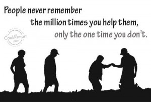 Being Unappreciated Quote: People never remember the million times you ...
