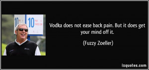 Vodka does not ease back pain. But it does get your mind off it ...