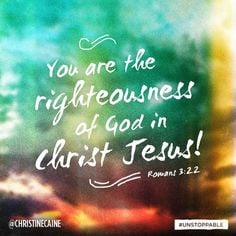 You are the righteousness of God in Christ Jesus:: More