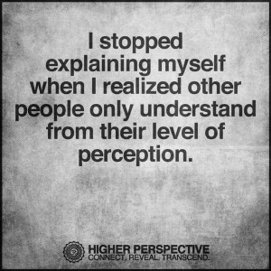 stopped explaining myself when I realized other people only ...