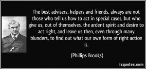 The best advisers, helpers and friends, always are not those who tell ...