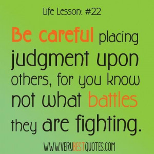 Life lesson quotes be careful placing judgment upon others for you ...