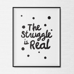 The Struggle is Real Quote Print - Inspirational Print - Motivational ...