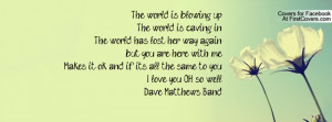 ... ok and if it's all the same to youI love you OH so wellDave Matthews