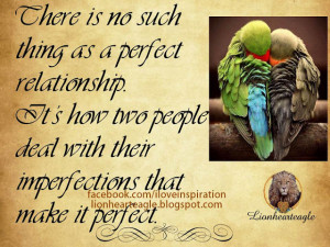 There is no suchthing as a perfect relationship. It's how two people ...