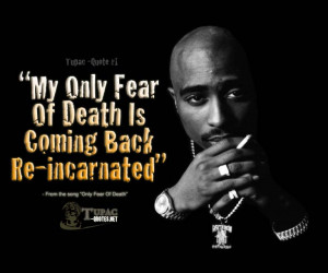 "My Only Fear of Death Is Comung Back Re-Incarnated"" ~ Fear Quote ..."