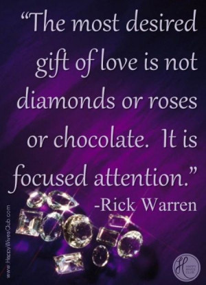 ... is not diamond or roses. It is focused attention.