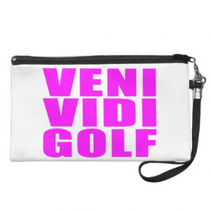 Funny Girl Golfers Quotes : Veni Vidi Golf Wristlet Clutch