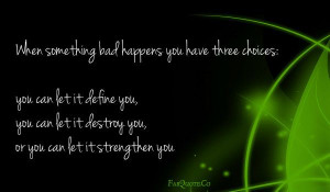 When something bad happens you have three choices: you can let it ...