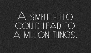 File:Life-quotes-a-simple-hello.jpg