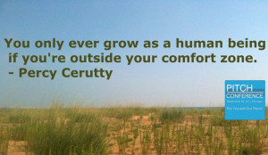 You only ever grow as a human being if you're outside your comfort ...
