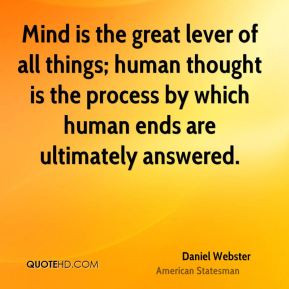 Mind is the great lever of all things; human thought is the process by ...