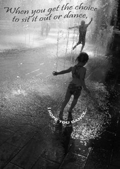 you dance, loved playing in the rain as a child and still do. Quote ...