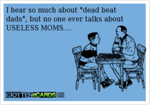 mom quotes deadbeat dad deadbeat mom quotes i know i told your daddy ...