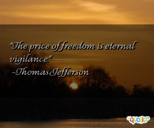 The price of freedom is eternal vigilance. -Thomas Jefferson
