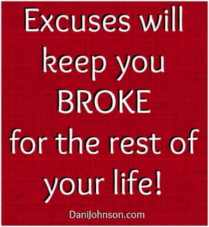 Excuses are well planned lies!